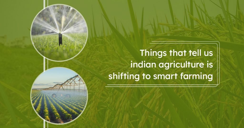 Things that tell us Indian agriculture is shifting to smart farming