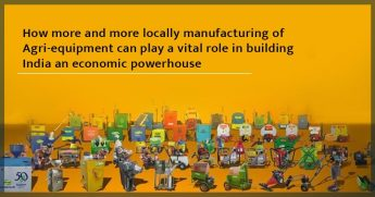 How more and more locally manufacturing of Agri-equipment can play a vital role in building India an economic powerhouse