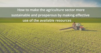 How to make the agriculture sector more sustainable and prosperous by making effective use of the available resources